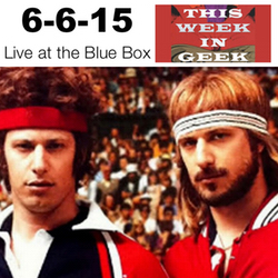 This Week in Geek 6-6-15 Live at the Blue Box