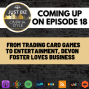 Artwork for Ep 18: From Trading Card Games to Entertainment, Devon Foster Loves Business