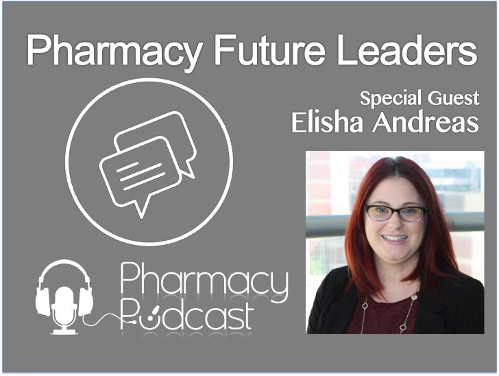 Pharmacy Future Leaders - Elisha Andreas - Pharmacy Podcast Episode 369