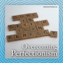 Artwork for When Good Is Good Enough: Overcoming Perfectionism