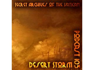 Desert Storm - Secret Archives of the Vatican Podcast 103