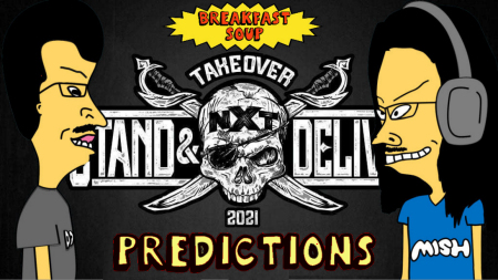 Breakfast Soup + NXT TakeOver Stand And Deliver Predictions 4/6/21 show art