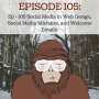 Artwork for Ep - 105  Social Media in Web Design, Social Media Mistakes, and Welcome Emails.
