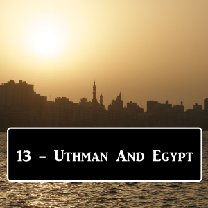 2-13: Uthman And Egypt