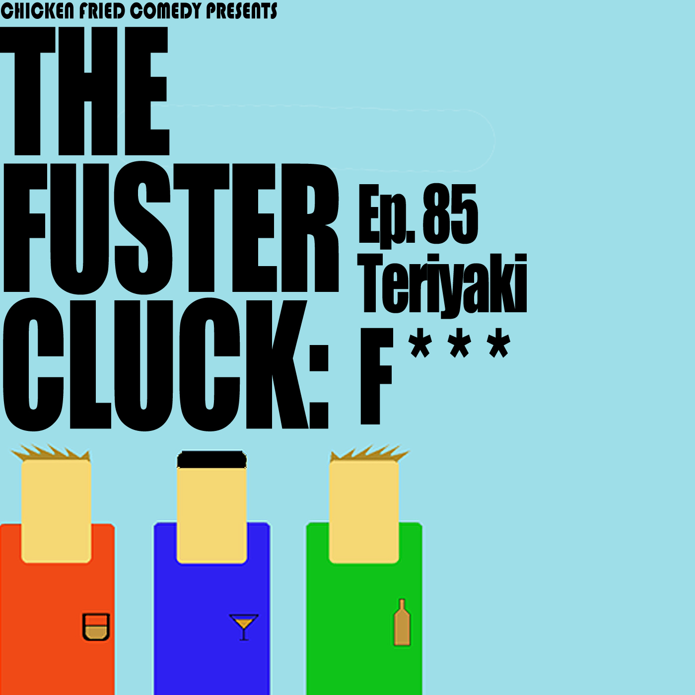 The Fustercluck Ep 85: Teriyaki F***