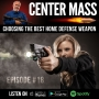 Artwork for Center Mass #18 – Choosing the best home defense weapon!  From shotguns to swords - we will help you find what fits your needs!