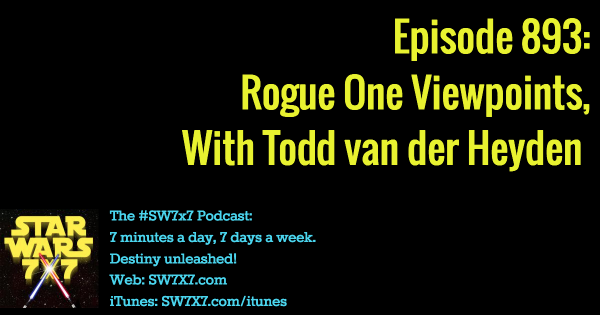 893: Rogue One Viewpoints, With Todd van der Heyden