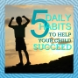 Artwork for S3 Ep15: 5 Daily Habits to Help Your Child Succeed