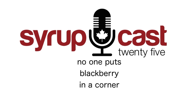 SyrupCast 25: No one puts BlackBerry in a corner