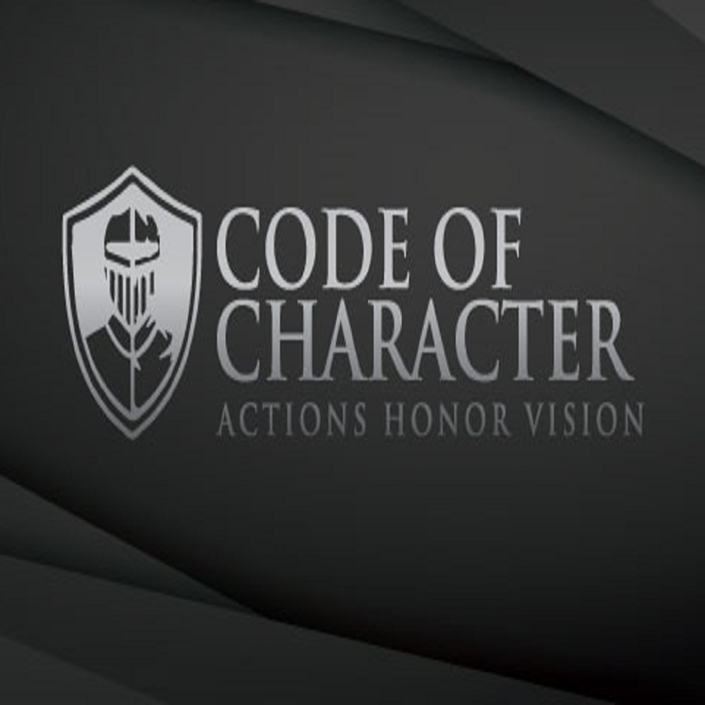 Code of Character | ACTIONS HONOR VISION | Building a Better Society by Building Great Men show art