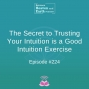 Artwork for The Secret to Trusting Your Intuition is a Good Intuition Exercise - Episode #224