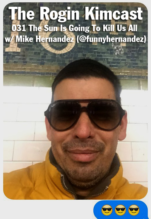 031 The Sun Is Going To Kill Us All w/ Mike Hernandez (@funnyhernandez)