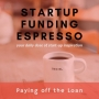 Artwork for Startup Funding Espresso -- Paying off the Loan