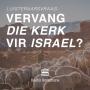 Artwork for Luisteraarsvraag: Vervang die kerk vir Israel?