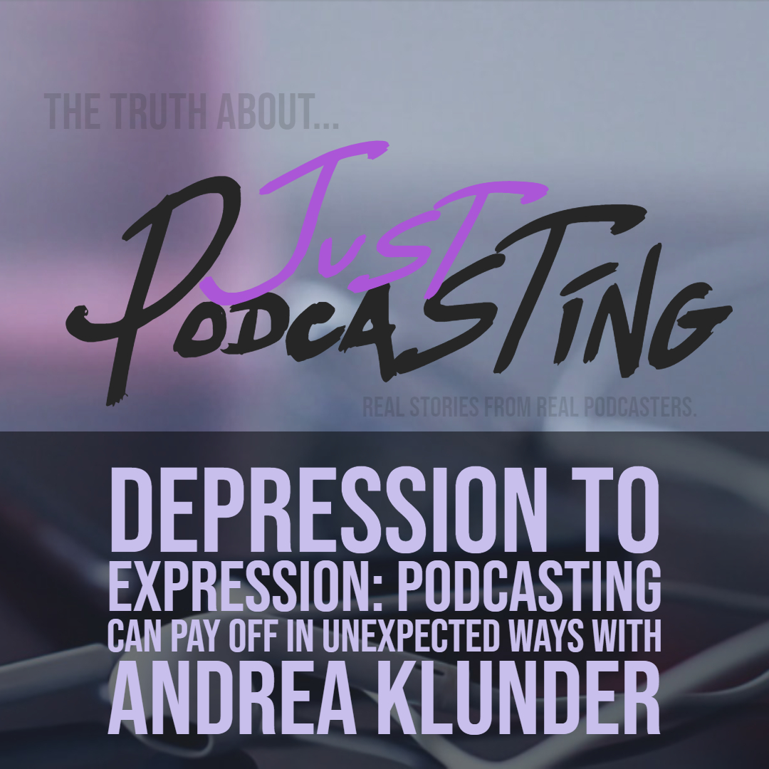Depression to Expression: Podcasting Can Pay Off in Unexpected Ways with Andrea Klunder
