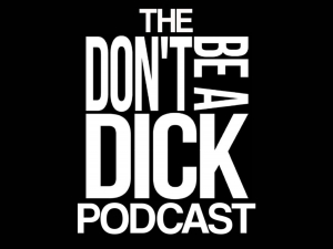 The Dont Be A Dick Podcast