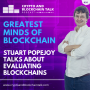 Artwork for Greatest Minds of Blockchain, Stuart Popejoy Talks About Evaluating Blockchains #56