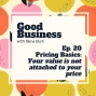 Artwork for Pricing Basics: your value is not attached to your price | GB 20