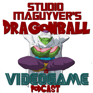 StudioMaguyver's Dragonball & Videogame Podcast