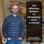 Artwork for The Difference Between An Entrepreneur And A Craftsman