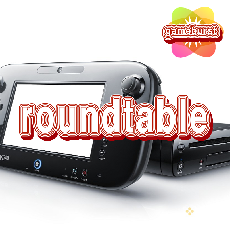 GameBurst Roundtable - Wii-U 6th Months