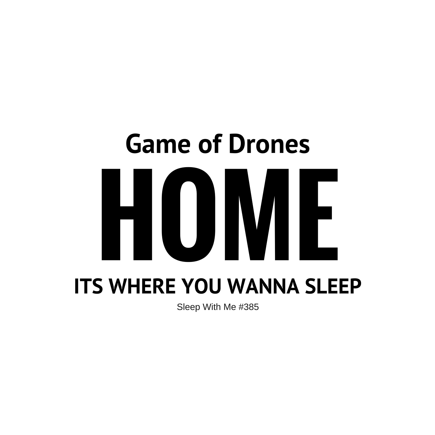 Home | Game of Drones the Only Game of Thrones Sleep Podcast | Sleep With Me #385