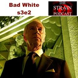 Bad White s3e2 - The Strain Podcast
