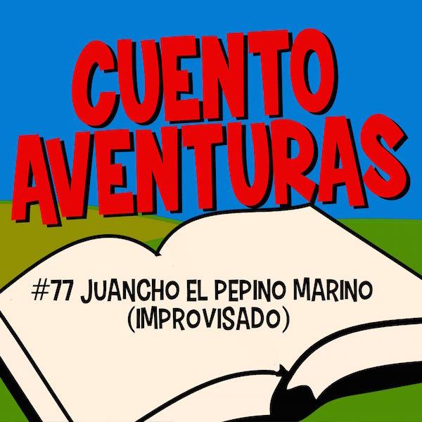 #77 Juancho el pepino marino (Improvisado)