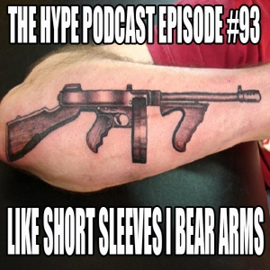 The Hype podcast episode #93 Like short sleeves I bear arms