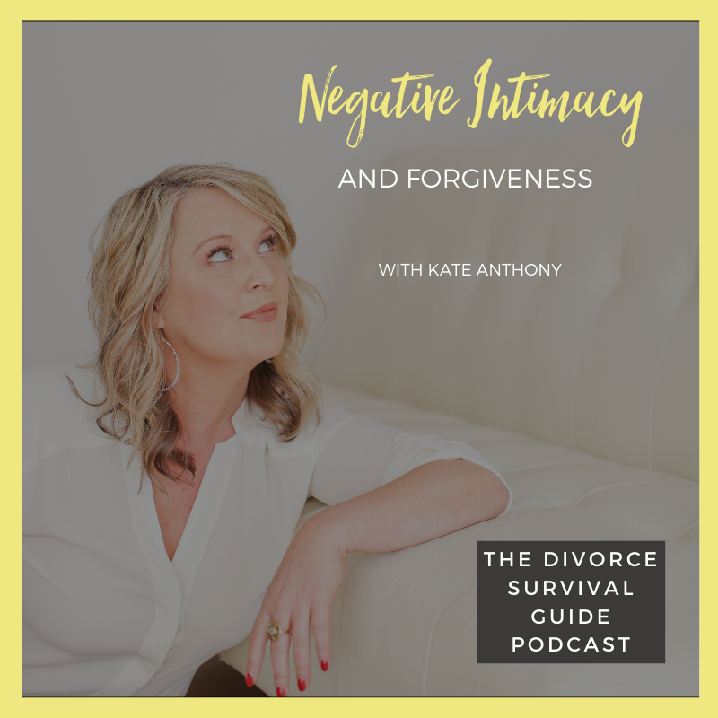 The Divorce Survival Guide Podcast - Negative Intimacy and Forgiveness