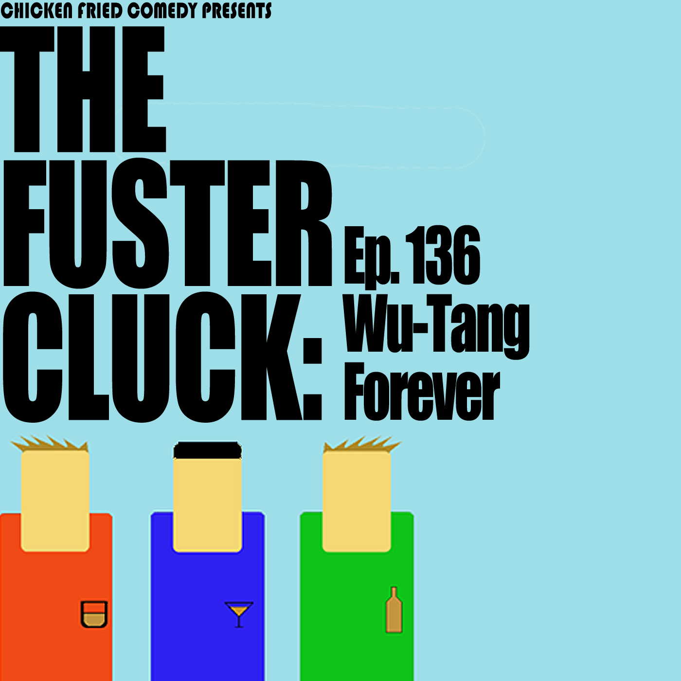 The Fustercluck Ep 136: Wu-Tang Forever