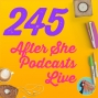 Artwork for 245 After She Podcasts Live