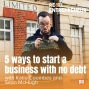 Artwork for 5 ways to start a business with no debt