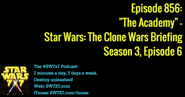 "856: ""The Academy"" - Clone Wars Briefing, Season 3, Episode 6"