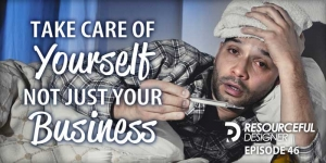Take Care Of Yourself Not Just Your Business - RD046