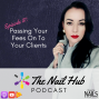 Artwork for The Nail Hub Podcast:  Passing Your Fees On To Your Clients