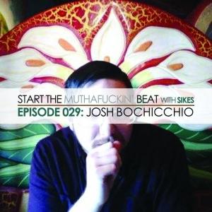 Start The Beat 029: JOSH BOCHICCHIO