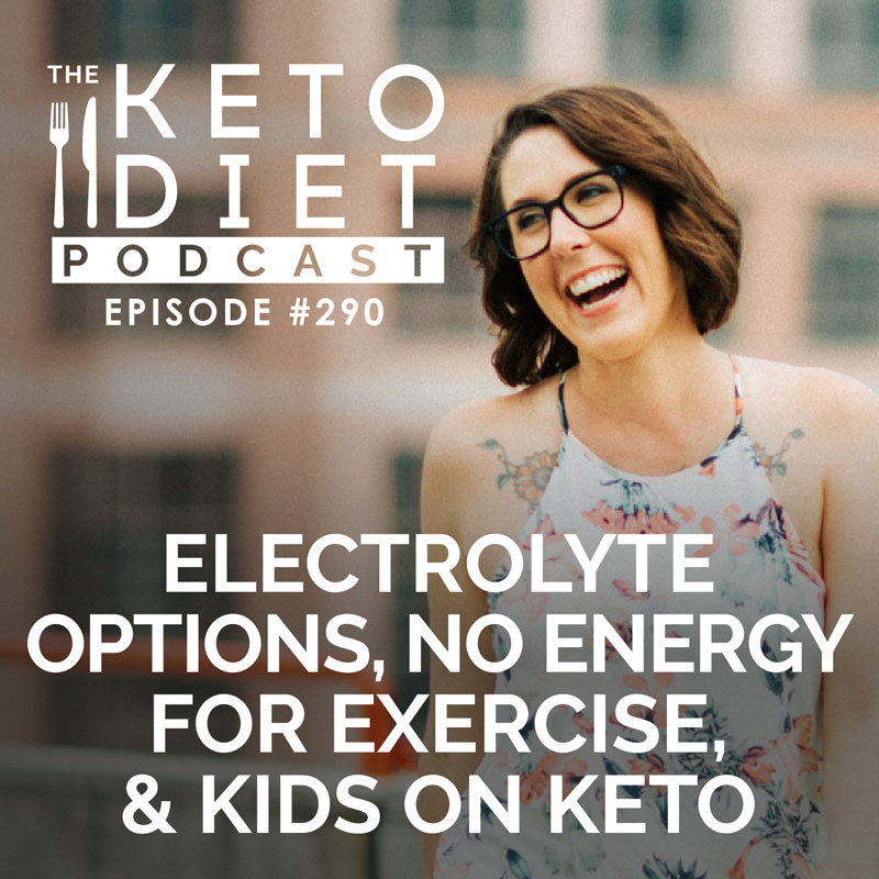 #290 Electrolyte Options, No Energy for Exercise, & Kids on Keto