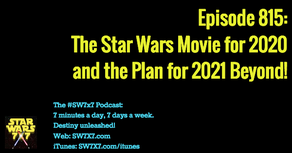 815: Star Wars 2020 Movie and Beyond!