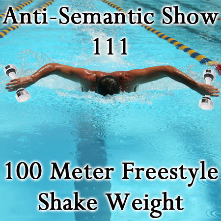 Episode 111 - 100 Meter Freestyle Shake Weight