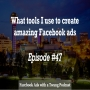 Artwork for Episode #47 -  What tools I use to create amazing Facebook ads