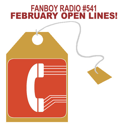 Fanboy Radio #541 - February Open Lines