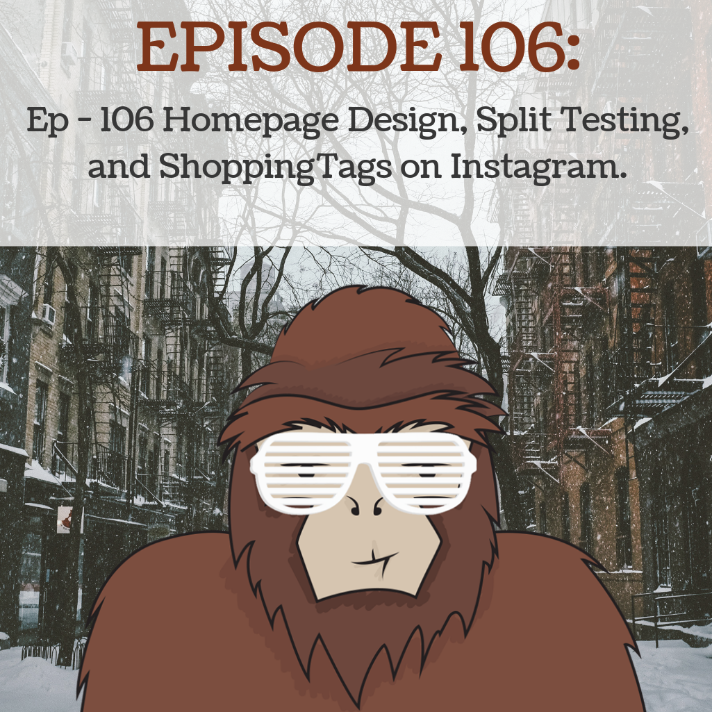 Artwork for Ep - 106 Homepage Design, Split Testing, and Shopping Tags on Instagram.