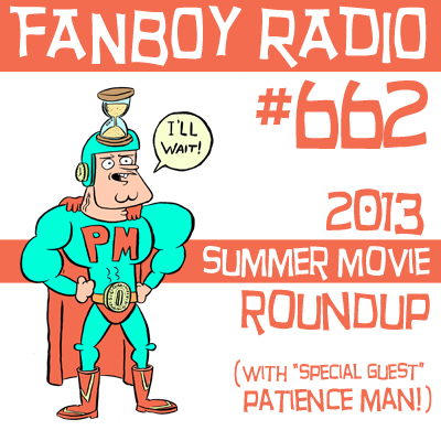 Fanboy Radio #662 - Patience-Man