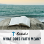 Artwork for What does faith mean? [Ep 006]