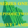 Artwork for S1 EP2: DAVE LAMB