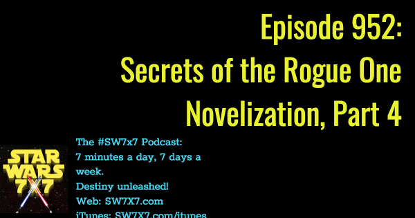 952: Secrets of the Rogue One Novelization, Part 4