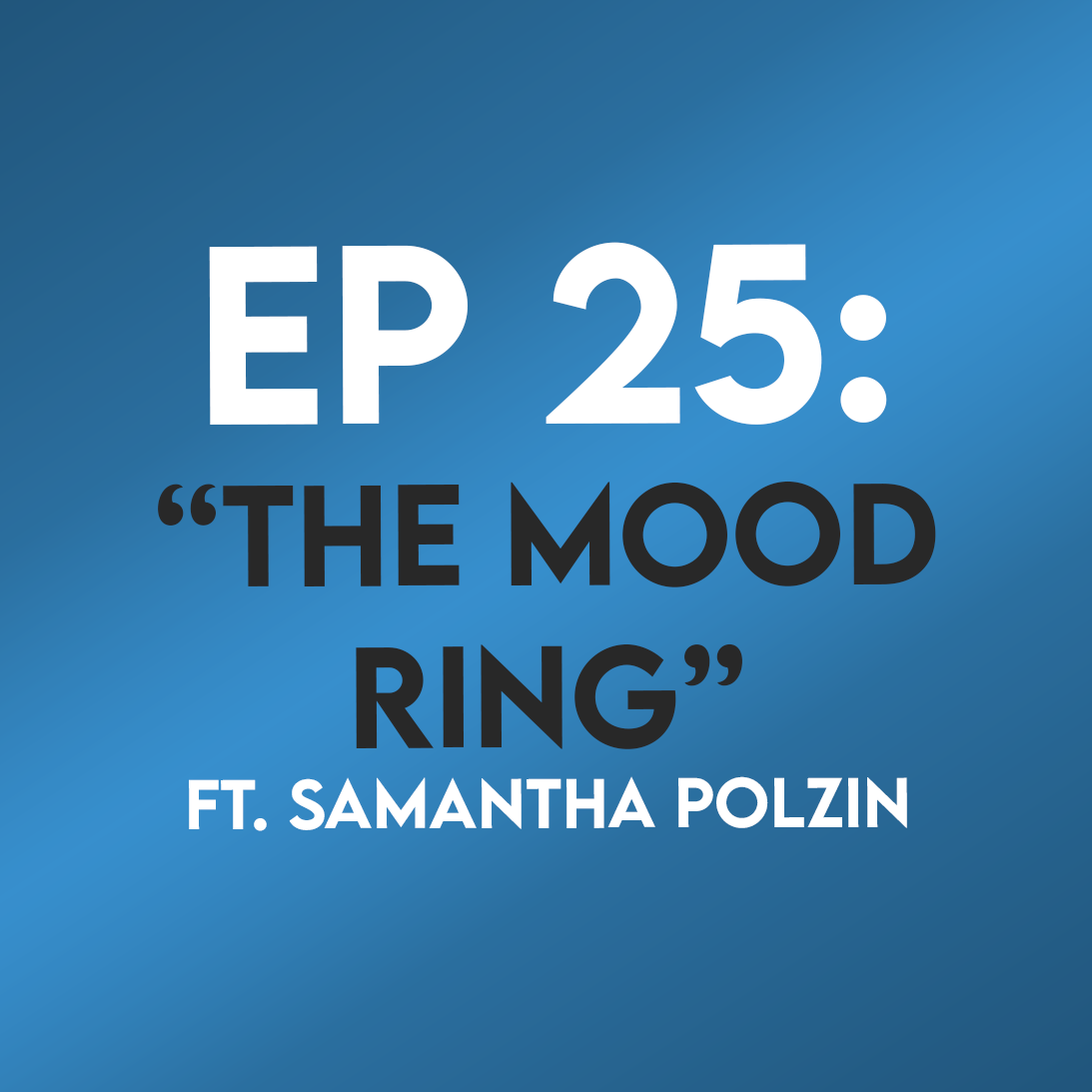 "Ep. 25 - ""The Mood Ring"" (My Girl) ft. Samantha Polzin"