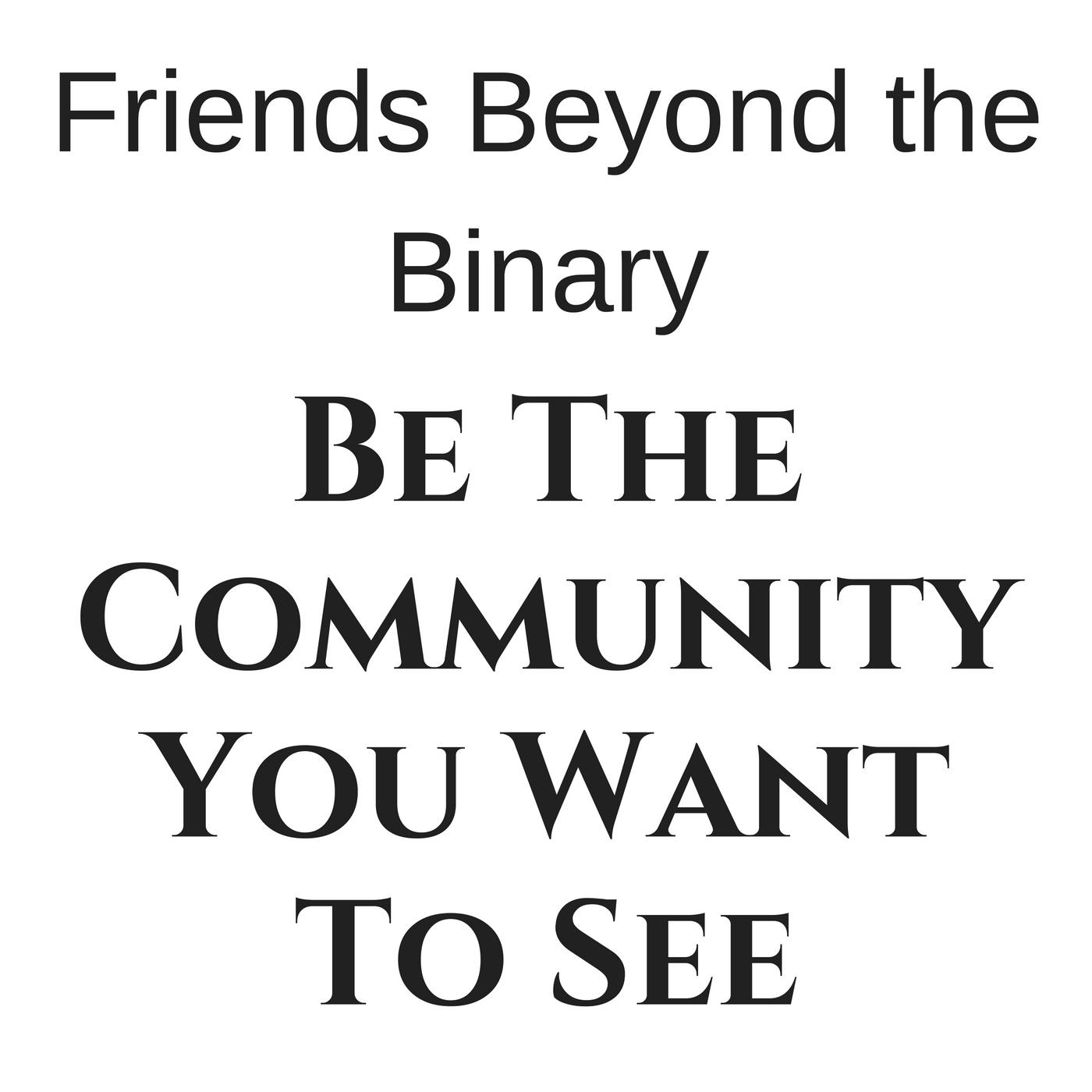 Friends Beyond the Binary (just an update not an episode)