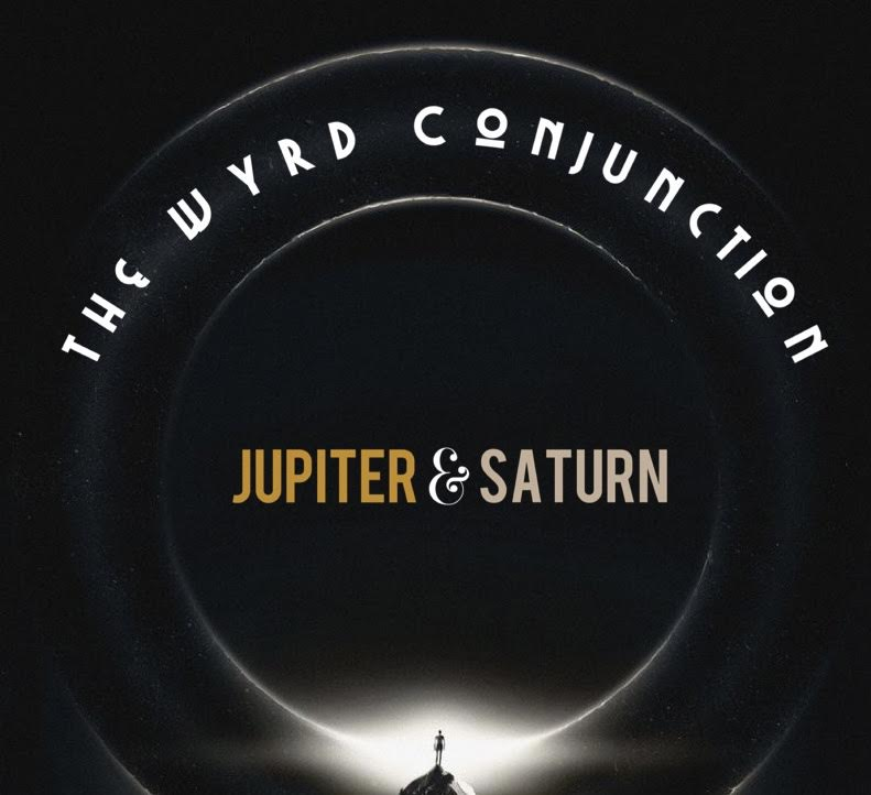 A Show for the Wyrd Conjunction (Jupiter/Saturn)